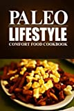 Paleo Lifestyle - Comfort Food Cookbook: (Modern Caveman CookBook for Grain-free, low carb eating, sugar free, detox lifestyle)