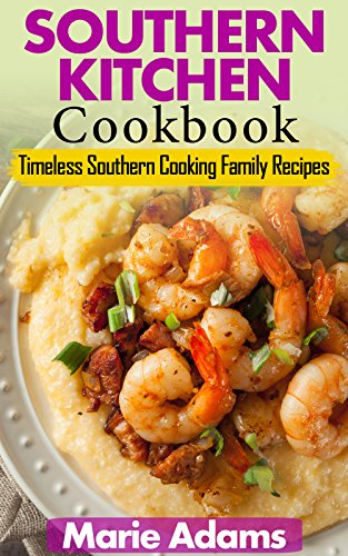 SOUTHERN KITCHEN COOKBOOK: Timeless Southern Cooking Family recipes by Marie Adams