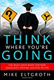 Think Where You're Going: The must-have book for new graduates seeking success in life.
