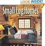 Small Log Homes: Storybook Plans & Ad...