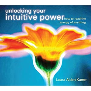 Unlocking Your Intuitive Power - Laura Alden Kamm