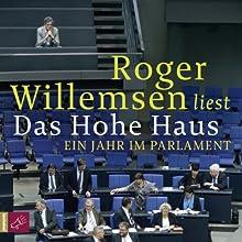 Das Hohe Haus: Ein Jahr im Parlament Audiobook by Roger Willemsen Narrated by Roger Willemsen