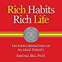 Rich Habits Rich Life: The Four Cornerstones of All Great Pursuits Audiobook by Randall Bell PhD Narrated by Rich Germaine