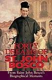 Forty Dreams Of St. John Bosco: From St. John Bosco's Biographical Memoirs