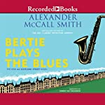Bertie Plays the Blues: A 44 Scotland Street Novel, Book 7 (       UNABRIDGED) by Alexander McCall Smith Narrated by Robert Ian Mackenzie