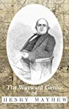 Henry Mayhew The Wayward Genius of Henry Mayhew: Pioneering Reportage from Victorian London