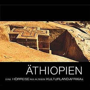 Äthiopien: Eine Hörreise ins älteste Kulturland Afrikas Hörbuch