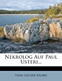 img - for Nekrolog Auf Paul Usteri... (German Edition) book / textbook / text book