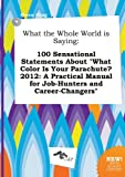 img - for What the Whole World Is Saying: 100 Sensational Statements about What Color Is Your Parachute? 2012: A Practical Manual for Job-Hunters and Career-Ch book / textbook / text book