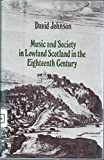 Music and Society in Lowland Scotland in the Eighteenth Century (0193164019) by Johnson, David