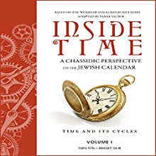 Inside Time: A Chassidic Perspective on the Jewish Calendar, Volume 1 (       UNABRIDGED) by Yanki Tauber Narrated by Shlomo Zacks