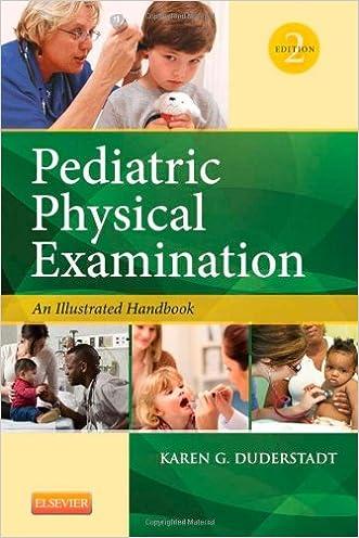 Pediatric Physical Examination-: An Illustrated Handbook, 2e written by Karen Duderstadt RN  PhD  CPNP  PCNS