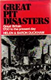 Great Pit Disasters: Great Britain, 1700 to the Present Day