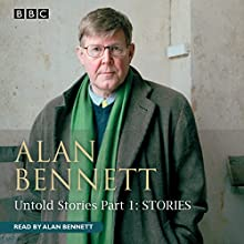 Alan Bennett: Untold Stories, Part 1: Stories Audiobook by Alan Bennett Narrated by Alan Bennett