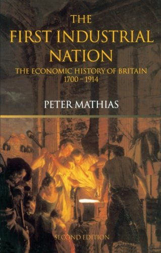 The First Industrial Nation: The Economic History of Britain 1700-1914