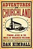 img - for Adventures in Churchland: Finding Jesus in the Mess of Organized Religion book / textbook / text book