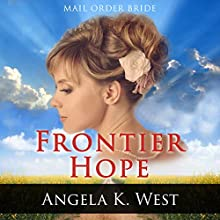 Mail Order Bride: Frontier Hope Audiobook by Angela K. West Narrated by Stephanie Summerville