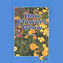 How Flowers Grow: Rosen Real Readers (       UNABRIDGED) by Carrie Stuart Narrated by Sonia Manzano