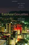 img - for East Asian Sexualities: Modernity, Gender & New Sexual Cultures book / textbook / text book