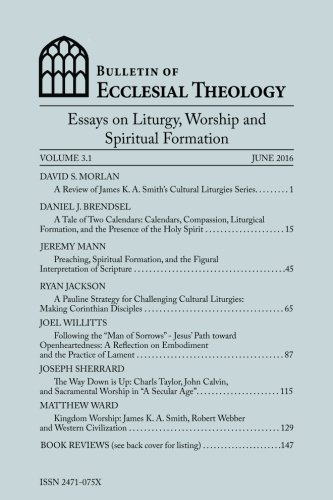 Bulletin of Ecclesial Theology, Vol. 3.1: Essays on Liturgy, Worship and Spiritual Formation