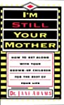 I'm Still Your Mother: How to Get Alo...