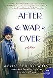 Jennifer Robson After the War is Over: A Novel