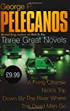 """Stefano Novels: """"Down By The River"""", """" A Firing Offence"""", """" Nick's Trip"""" (0752851098) by Pelecanos, George P."""