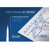 Sketching at work: 35 starke Visualisierungs-Tools für Manager, Berater, Verkäufer, Trainer und Moderatoren