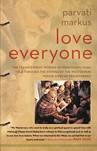Love Everyone: The Transcendent Wisdom of Neem Karoli Baba Told Through the Stories of the Westerners Whose Lives He Transformed