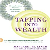 Tapping into Wealth: How Emotional Freedom Technique (EFT) Can Help You Clear the Path to Making More Money | [Margaret M. Lynch, Daylle Deanna Schwartz M.S.]