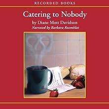 Catering to Nobody (       UNABRIDGED) by Diane Mott Davidson Narrated by Barbara Rosenblat