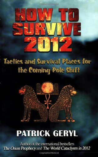 How to Survive 2012: Tactics and Survival Places for the Coming Pole Shift