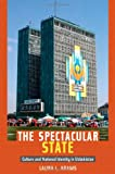 The Spectacular State: Culture and National Identity in Uzbekistan (Politics, History, and Culture)