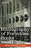 BIBLIOGRAPHY OF FORBIDDEN BOOKS - Volume I by Henry Spencer Ashbee