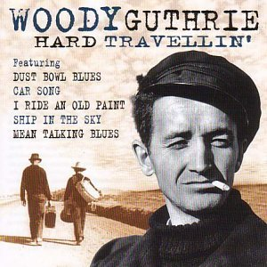 Woody Guthrie - Hard Travellin