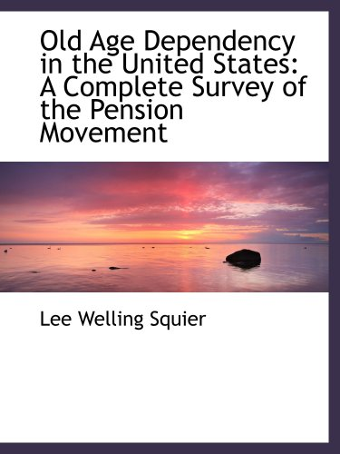 Old Age Dependency in the United States: A Complete Survey of the Pension Movement