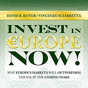Invest in Europe Now!: Why Europe's Markets Will Outperform the US in the Coming Years Audiobook