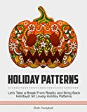 Holiday Patterns: Let's Take a Break From Reality and Bring Back Holidays! 50 Lovely Holiday Patterns (holiday, creative memories, creative)