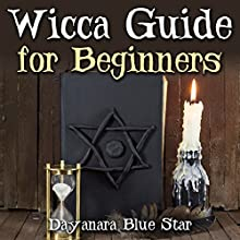 Wicca Guide for Beginners (       UNABRIDGED) by  Dayanara Blue Star Narrated by Marius Wayne