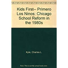 Kids First-- Primero Los Ninos: Chicago School Reform in the 1980s