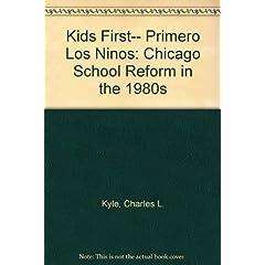 Kids First-- Primero Los Ninos: Chicago School Reform in the 1980s
