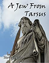 A Jew From Tarsus: The Life And Times Of The Apostle Paul