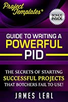 Project Management - Guide to Writing a Powerful Project Initiation Document (PID): The Secrets Of Starting Successful Projects, That Botchers Fail To ... Book 1) (English Edition)
