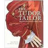 The Tudor Tailor: Reconstructing Sixteenth-Century Dressby Jane Malcolm-Davies