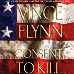 Consent to Kill (       ABRIDGED) by Vince Flynn Narrated by Stephen Lang