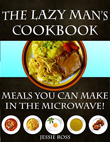 The Lazy Man's CookBook: Meals You Can Make In The Microwave! (Man Can Microwave compare prices)