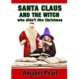 Santa Claus and the Witch who didn't like Christmas (a Children's Short Story)