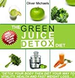 THE GREEN JUICE DETOX DIET. The AMAZING 3 DAY Detox Diet for fast healthy weight loss...