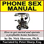 Phone Sex Manual: How to Get Started and Operate a Profitable Home Business | Dr. Nick ShoveenPh.D.