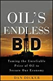 Oil's Endless Bid: Taming the Unreliable Price of Oil to Secure Our Economy